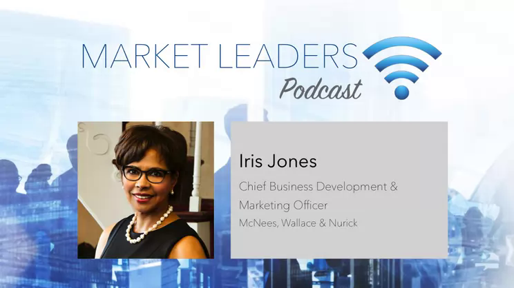Using Business Intelligence to Innovate - Market Leaders Podcast with Iris Jones of McNees, Wallace & Nurick