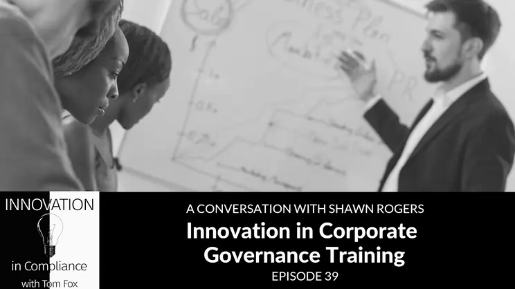 Innovation in Compliance:  Innovation in Corporate Governance Training with Shawn Rogers