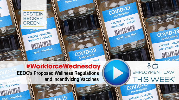 #WorkforceWednesday: EEOC Rules and Vaccine Incentives, Prioritizing Worker Health and Safety, Notable Executive Orders - Employment Law This Week®