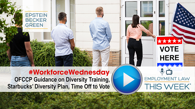 #WorkforceWednesday: OFCCP Guidance on Diversity Training, Starbucks' Diversity Plan, Time Off to Vote - Employment Law This Week®