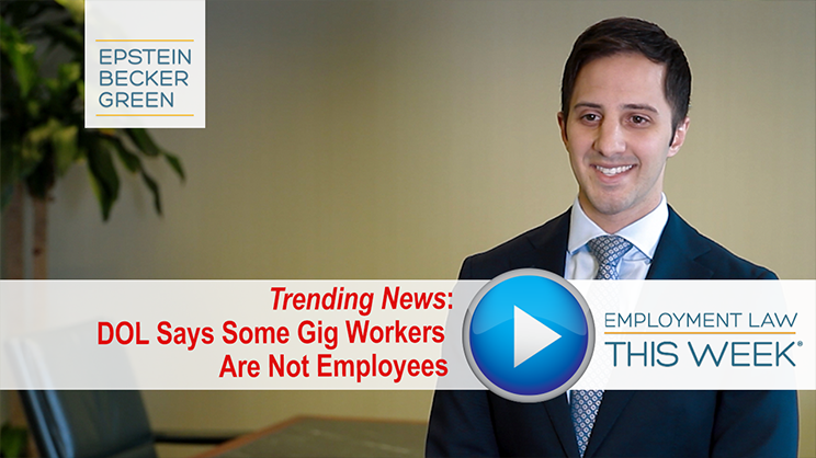 DOL Says Some Gig Workers Are Not Employees - Employment Law This Week® - Trending News