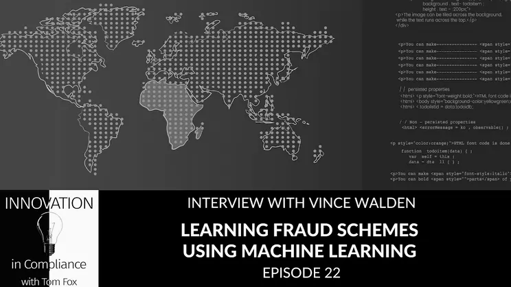 Innovation in Compliance 22: Learning Fraud Schemes using Machine Learning with Vince Walden