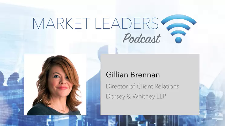 Expanding Relationships with High-Potential Clients - Market Leaders Podcast with Gillian Brennan of Dorsey & Whitney LLP