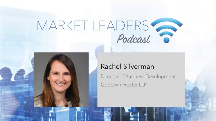 Effective Law Firm Business Development Planning - Market Leaders Podcast with Rachel Silverman, Goodwin Procter LLP