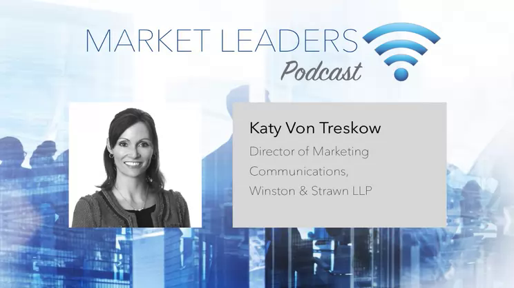 Key Ingredients of a Law Firm's Strategic Plan - Market Leaders Podcast with Katy Von Treskow, Wiston & Strawn