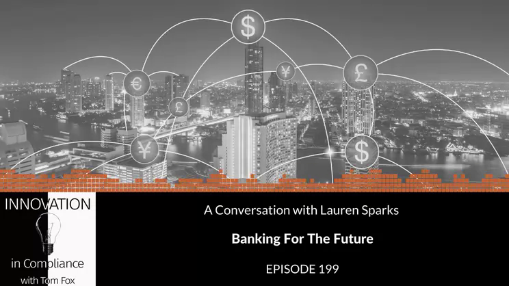 Innovation In Compliance - Episode 199 - Banking For The Future with Lauren Sparks