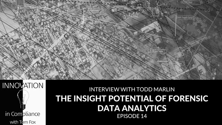 Innovation in Compliance Episode 14: The Insight Potential of Forensic Data Analytics with Todd Marlin