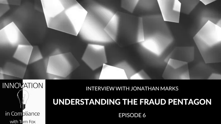 Innovation in Compliance Episode 6: Understanding the Fraud Pentagon with Jonathan Marks