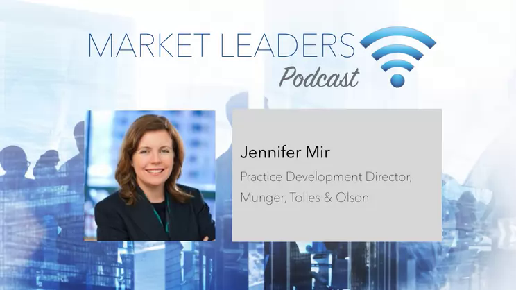A Model for Dynamic Business Development Culture - Market Leaders Podcast with Jennifer Mir of Munger, Tolles & Olson
