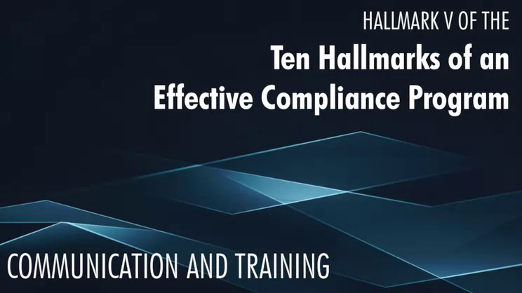 10 Hallmarks of an Effective Compliance Program - #5 Communication and Training