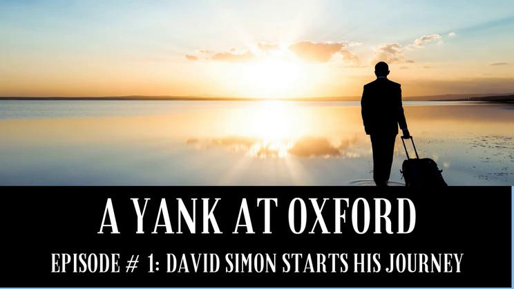 A Yank at Oxford - Episode 1 - David Simon Starts His Journey