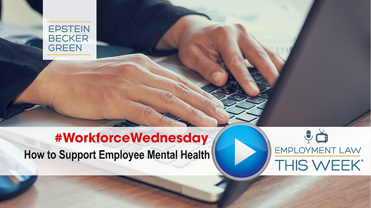 Mental Health Support for Employees During the COVID-19 Pandemic - Employment Law This Week®