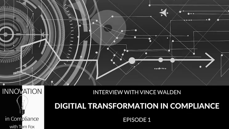 Innovation in Compliance-Digital Transformations in Compliance with Vince Walden