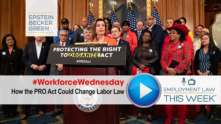 #WorkforceWednesday: How the PRO Act Could Change Labor Law, NY HERO Act Safety Plans - Employment Law This Week®